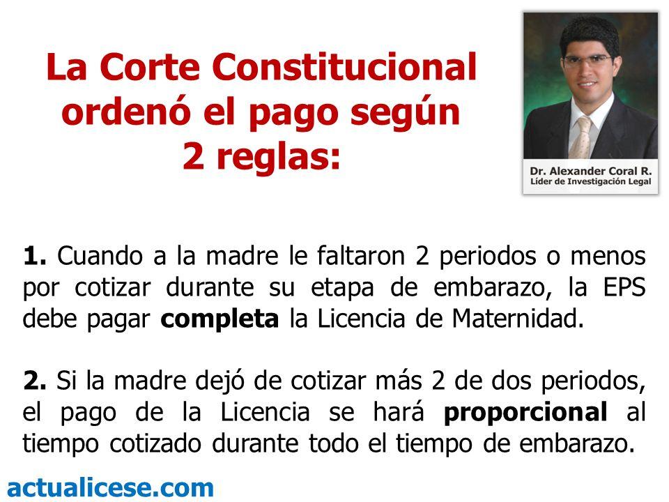 actualicese.com La Corte Constitucional ordenó el pago según 2 reglas: 1. Cuando a la madre le faltaron 2 periodos o menos por cotizar durante su etap