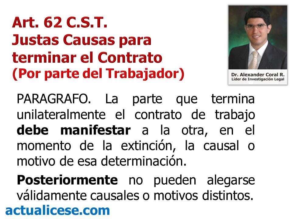 PARAGRAFO. La parte que termina unilateralmente el contrato de trabajo debe manifestar a la otra, en el momento de la extinción, la causal o motivo de
