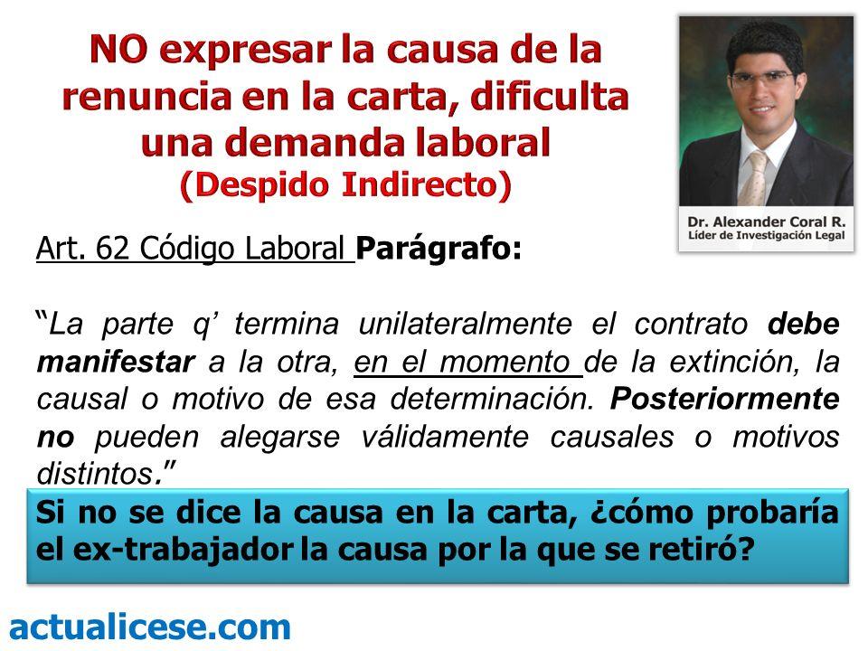 Art. 62 Código Laboral Parágrafo: La parte q termina unilateralmente el contrato debe manifestar a la otra, en el momento de la extinción, la causal o