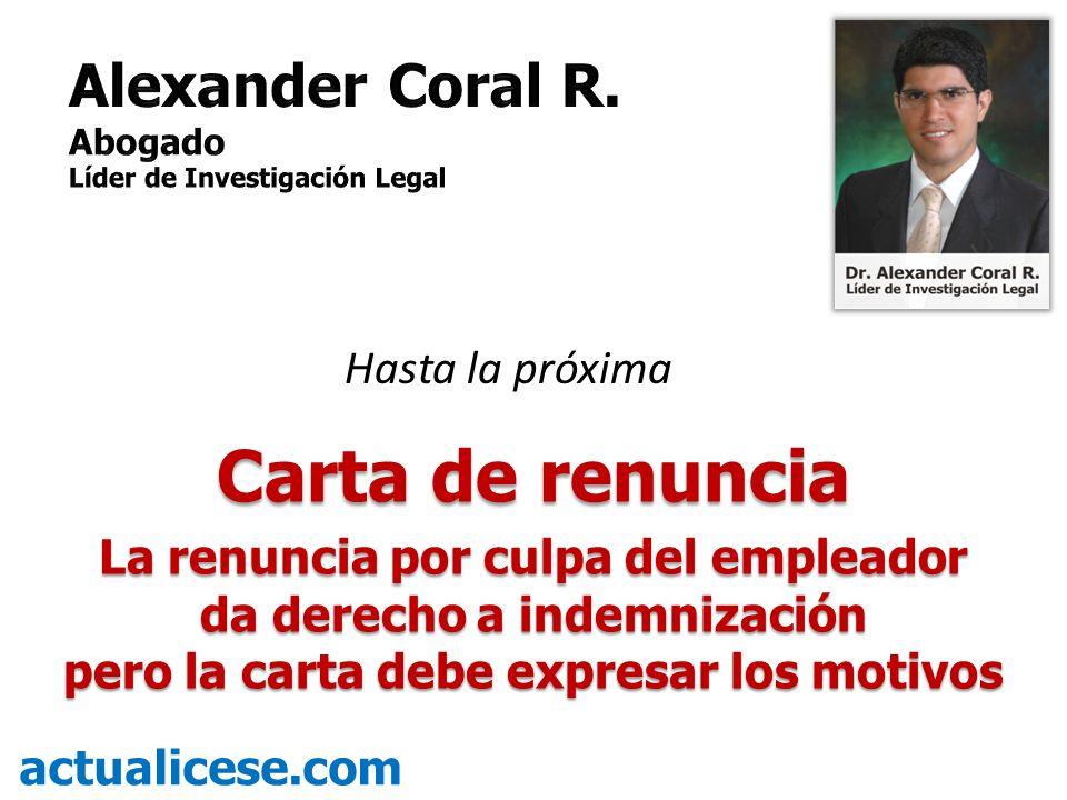 Carta de renuncia La renuncia por culpa del empleador da derecho a indemnización pero la carta debe expresar los motivos actualicese.com Hasta la próx