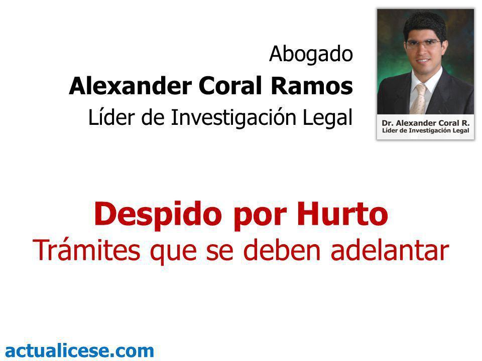 actualicese.com Despido por Hurto Trámites que se deben adelantar Abogado Alexander Coral Ramos Líder de Investigación Legal