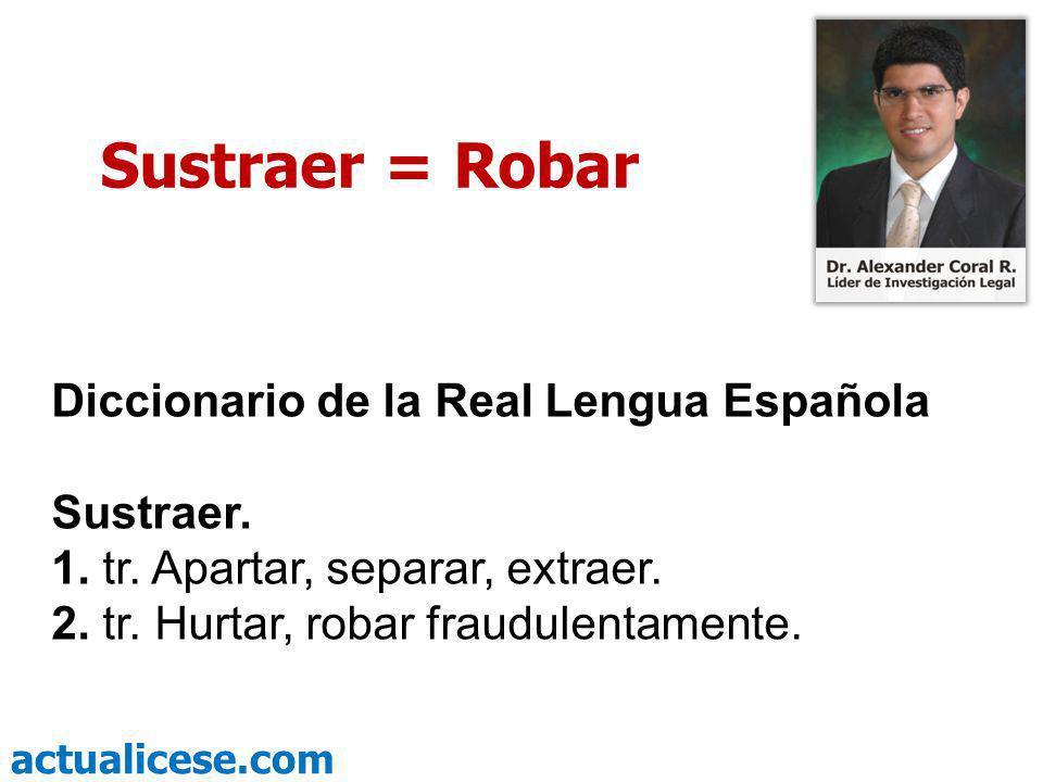 actualicese.com Sustraer = Robar Diccionario de la Real Lengua Española Sustraer. 1. tr. Apartar, separar, extraer. 2. tr. Hurtar, robar fraudulentame