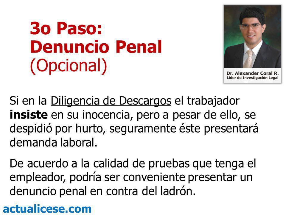 actualicese.com 3o Paso: Denuncio Penal (Opcional) Si en la Diligencia de Descargos el trabajador insiste en su inocencia, pero a pesar de ello, se de