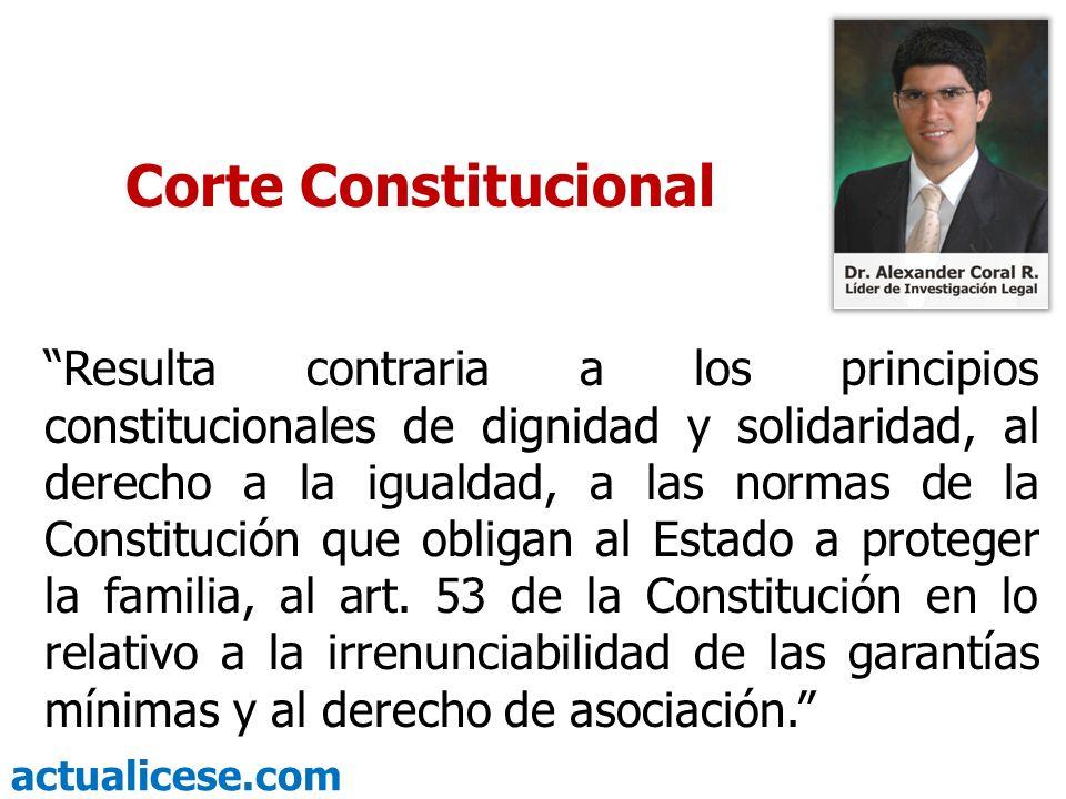 actualicese.com Corte Constitucional Resulta contraria a los principios constitucionales de dignidad y solidaridad, al derecho a la igualdad, a las no