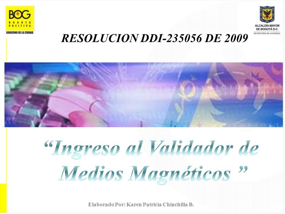 Elaborado Por: Karen Patricia Chinchilla B. RESOLUCION DDI-235056 DE 2009