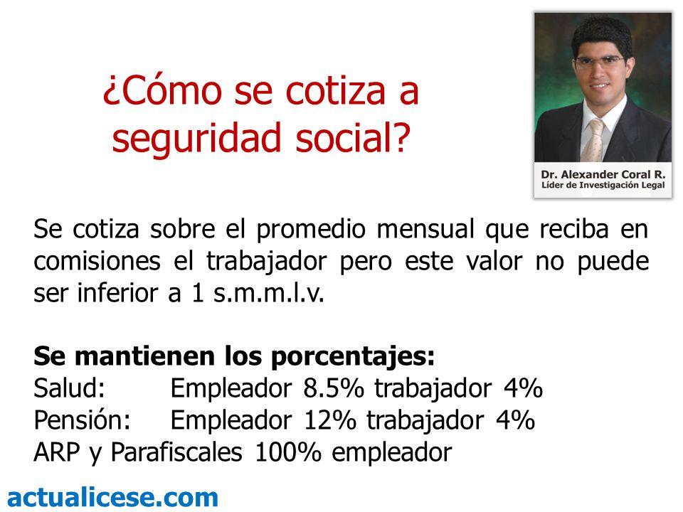 actualicese.com ¿Cómo se cotiza a seguridad social? Se cotiza sobre el promedio mensual que reciba en comisiones el trabajador pero este valor no pued