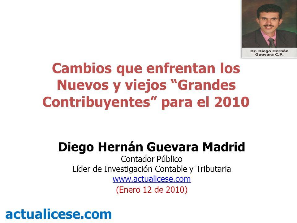 Cambios que enfrentan los Nuevos y viejos Grandes Contribuyentes para el 2010 actualicese.com Diego Hernán Guevara Madrid Contador Público Líder de In