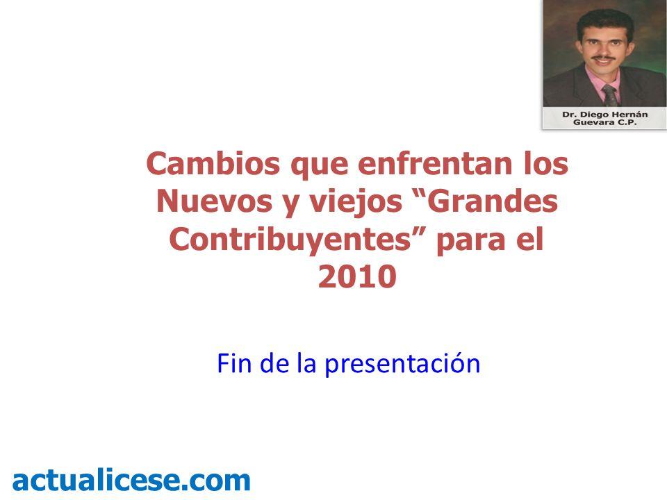 Cambios que enfrentan los Nuevos y viejos Grandes Contribuyentes para el 2010 actualicese.com Fin de la presentación