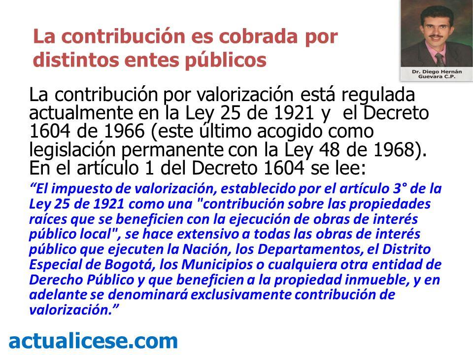 La contribución por valorización está regulada actualmente en la Ley 25 de 1921 y el Decreto 1604 de 1966 (este último acogido como legislación perman