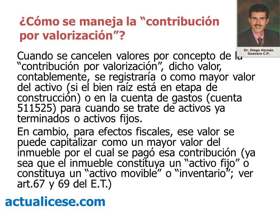 Cuando se cancelen valores por concepto de la contribución por valorización, dicho valor, contablemente, se registraría o como mayor valor del activo
