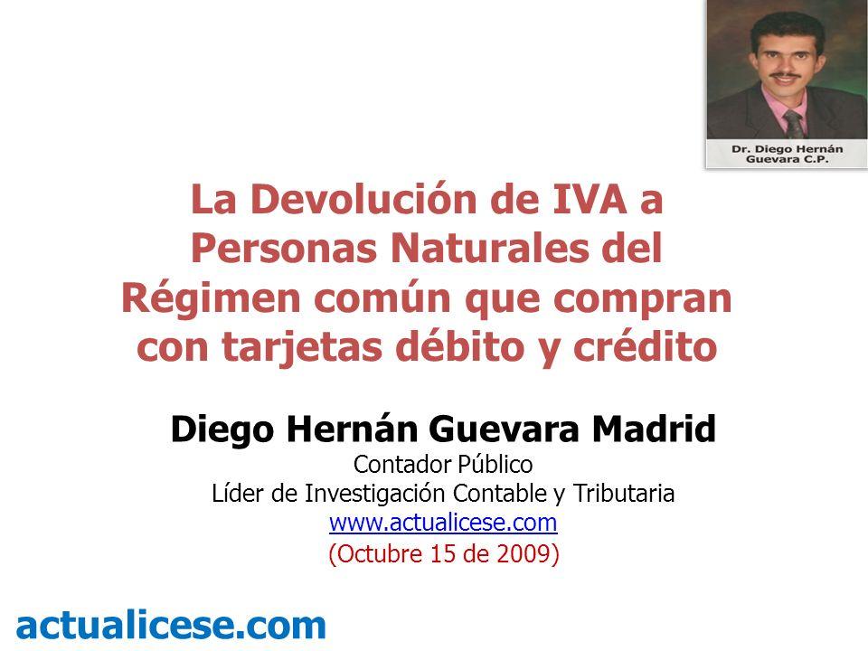 La Devolución de IVA a Personas Naturales del Régimen común que compran con tarjetas débito y crédito actualicese.com Diego Hernán Guevara Madrid Cont