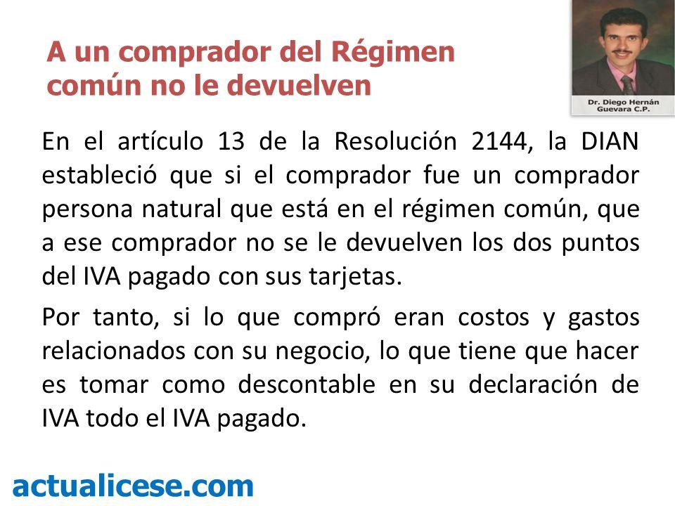 En el artículo 13 de la Resolución 2144, la DIAN estableció que si el comprador fue un comprador persona natural que está en el régimen común, que a e