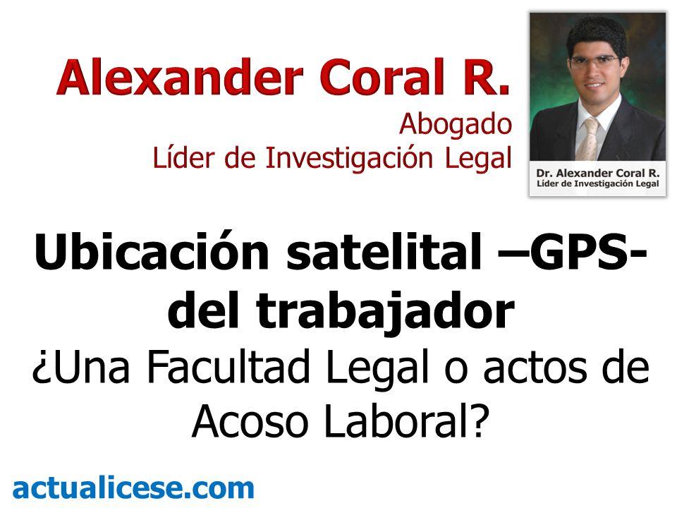 Ubicación satelital –GPS- del trabajador ¿Una Facultad Legal o actos de Acoso Laboral? actualicese.com