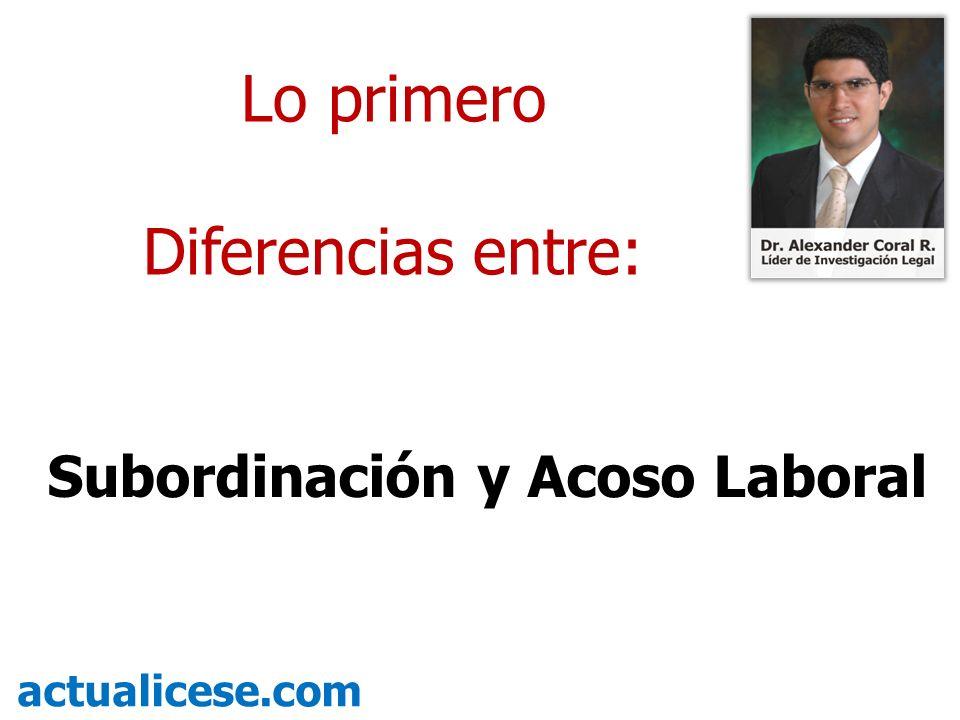 Subordinación y Acoso Laboral actualicese.com Lo primero Diferencias entre: