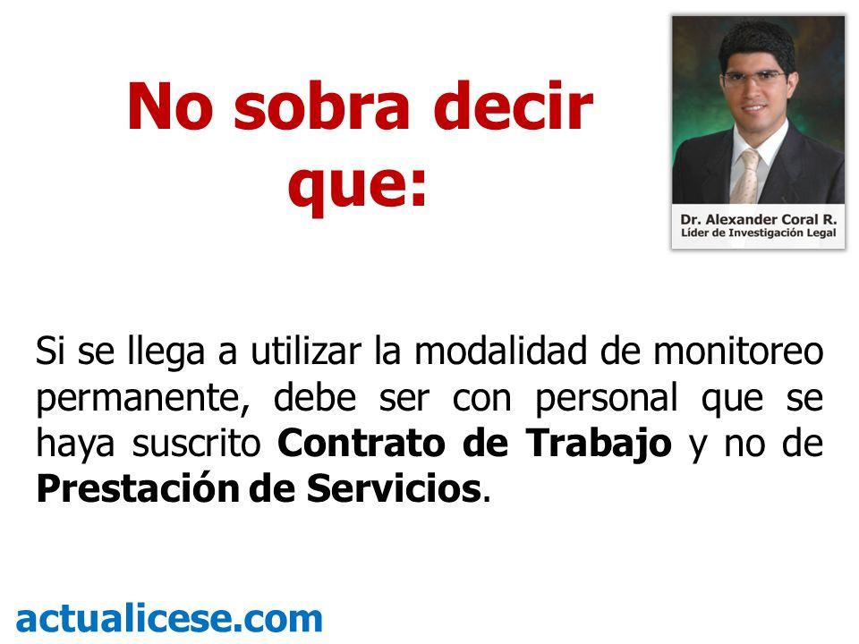 Si se llega a utilizar la modalidad de monitoreo permanente, debe ser con personal que se haya suscrito Contrato de Trabajo y no de Prestación de Serv