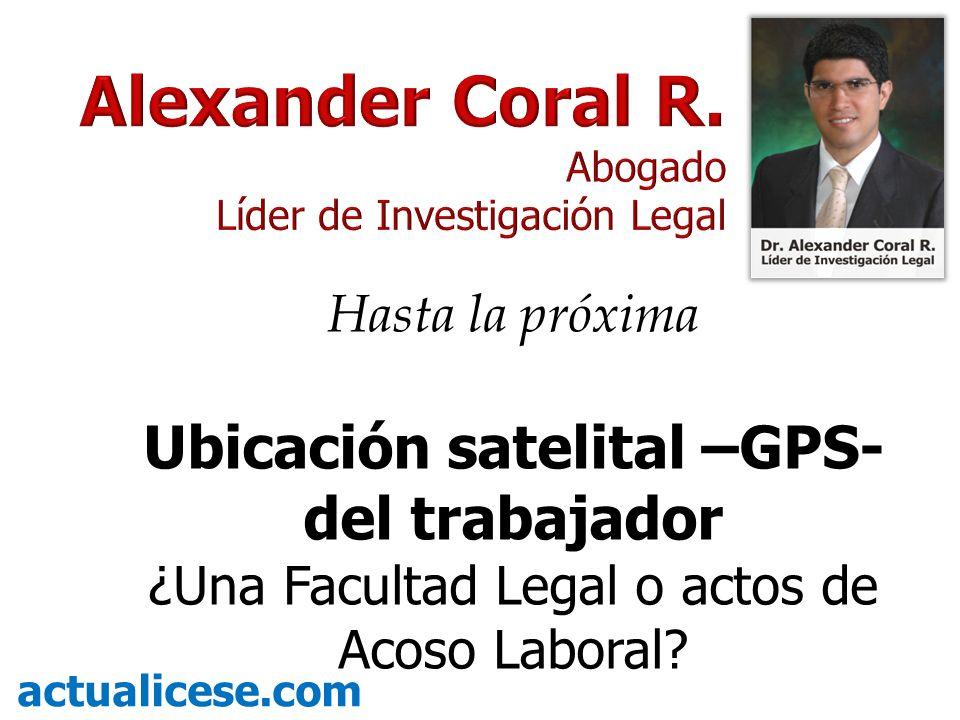 Hasta la próxima Ubicación satelital –GPS- del trabajador ¿Una Facultad Legal o actos de Acoso Laboral? actualicese.com