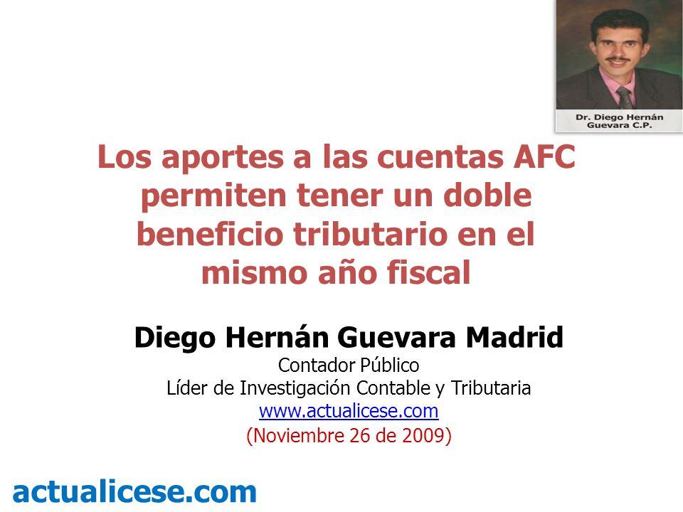 Los aportes a las cuentas AFC permiten tener un doble beneficio tributario en el mismo año fiscal actualicese.com Diego Hernán Guevara Madrid Contador