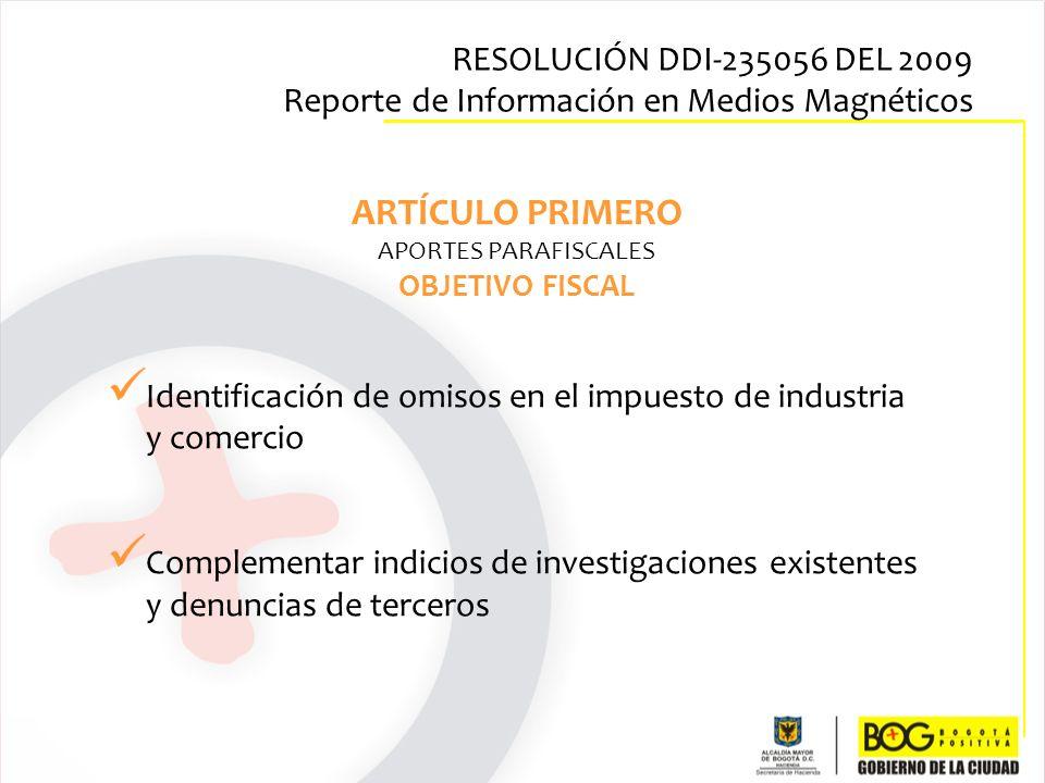ARTÍCULO PRIMERO APORTES PARAFISCALES OBJETIVO FISCAL Identificación de omisos en el impuesto de industria y comercio Complementar indicios de investi