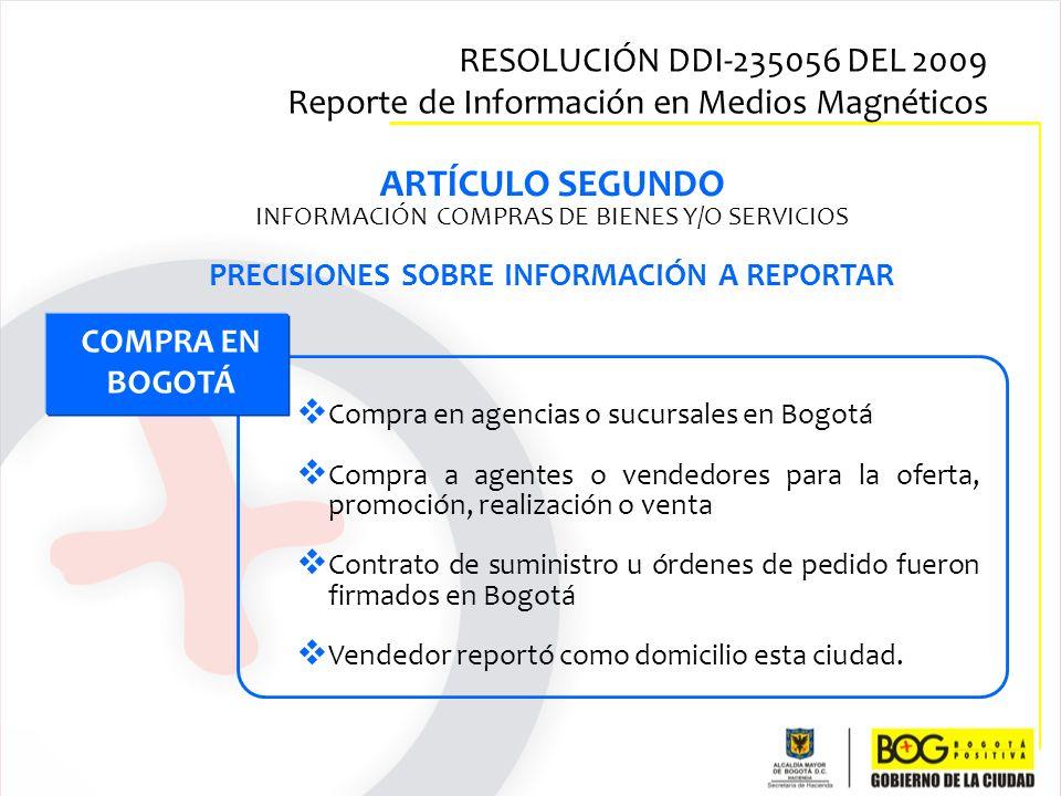 ARTÍCULO SEGUNDO INFORMACIÓN COMPRAS DE BIENES Y/O SERVICIOS PRECISIONES SOBRE INFORMACIÓN A REPORTAR COMPRA EN BOGOTÁ Compra en agencias o sucursales