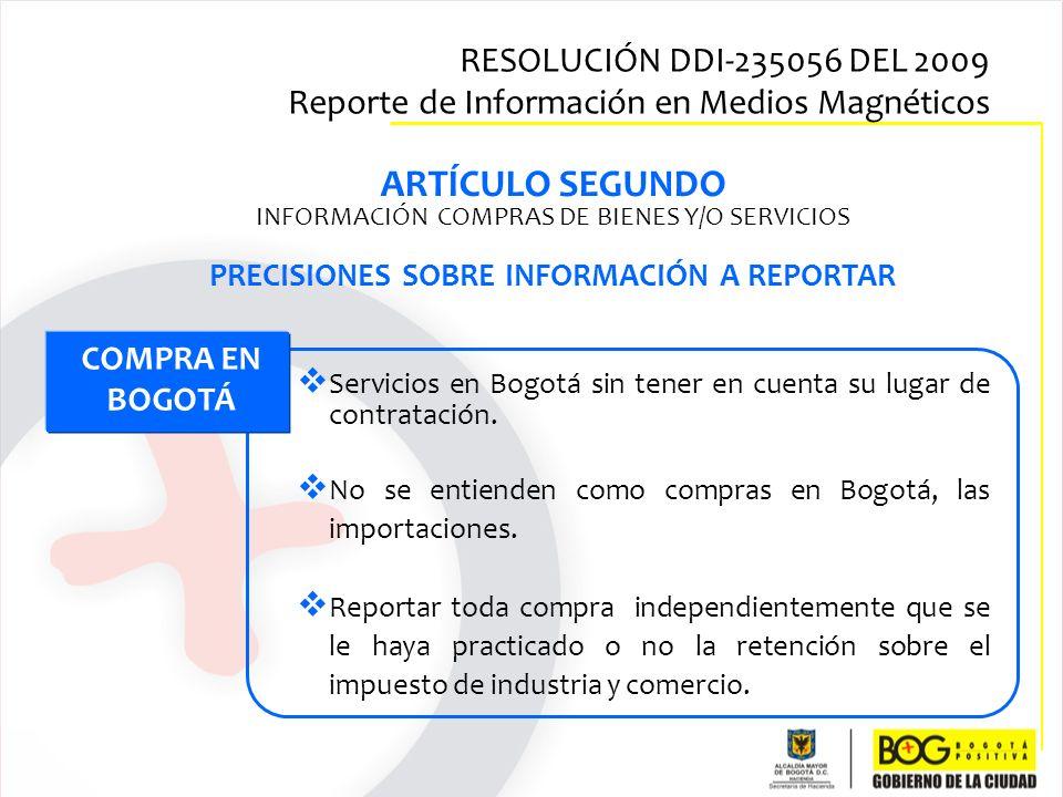 COMPRA EN BOGOTÁ Servicios en Bogotá sin tener en cuenta su lugar de contratación. No se entienden como compras en Bogotá, las importaciones. Reportar