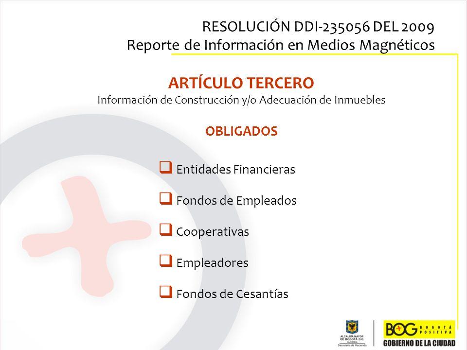 ARTÍCULO TERCERO Información de Construcción y/o Adecuación de Inmuebles OBLIGADOS Entidades Financieras Fondos de Empleados Cooperativas Empleadores