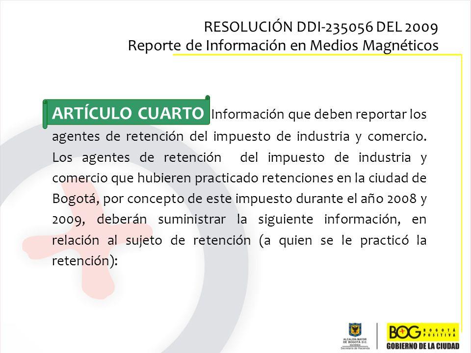 ARTÍCULO CUARTO Información que deben reportar los agentes de retención del impuesto de industria y comercio. Los agentes de retención del impuesto de