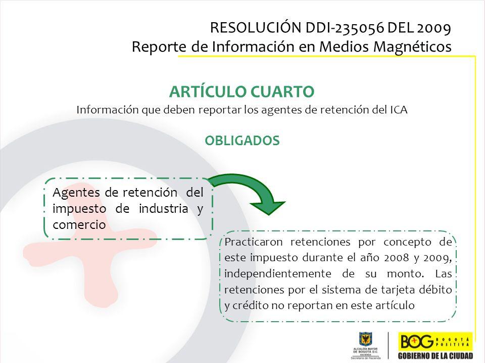 ARTÍCULO CUARTO Información que deben reportar los agentes de retención del ICA OBLIGADOS Agentes de retención del impuesto de industria y comercio Pr