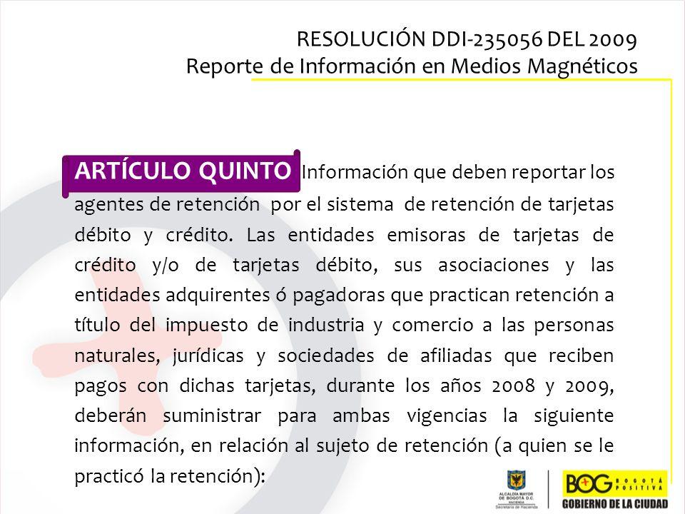 ARTÍCULO QUINTO Información que deben reportar los agentes de retención por el sistema de retención de tarjetas débito y crédito. Las entidades emisor