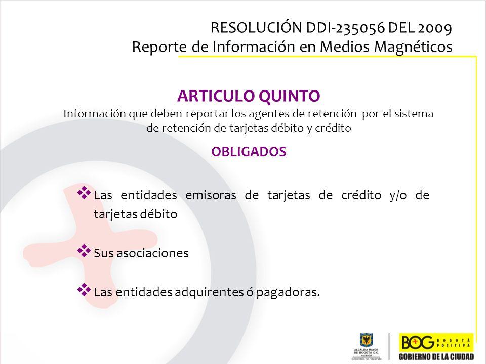 ARTICULO QUINTO Información que deben reportar los agentes de retención por el sistema de retención de tarjetas débito y crédito OBLIGADOS Las entidad