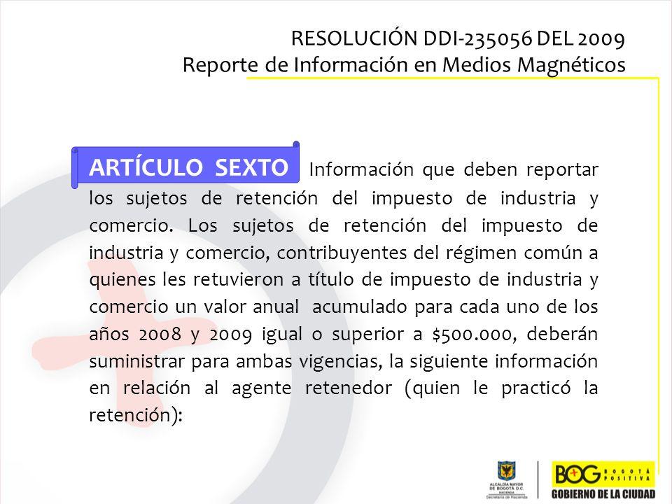 ARTÍCULO SEXTO Información que deben reportar los sujetos de retención del impuesto de industria y comercio. Los sujetos de retención del impuesto de