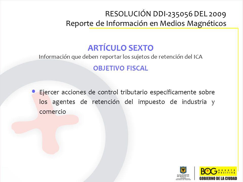 Ejercer acciones de control tributario específicamente sobre los agentes de retención del impuesto de industria y comercio ARTÍCULO SEXTO Información
