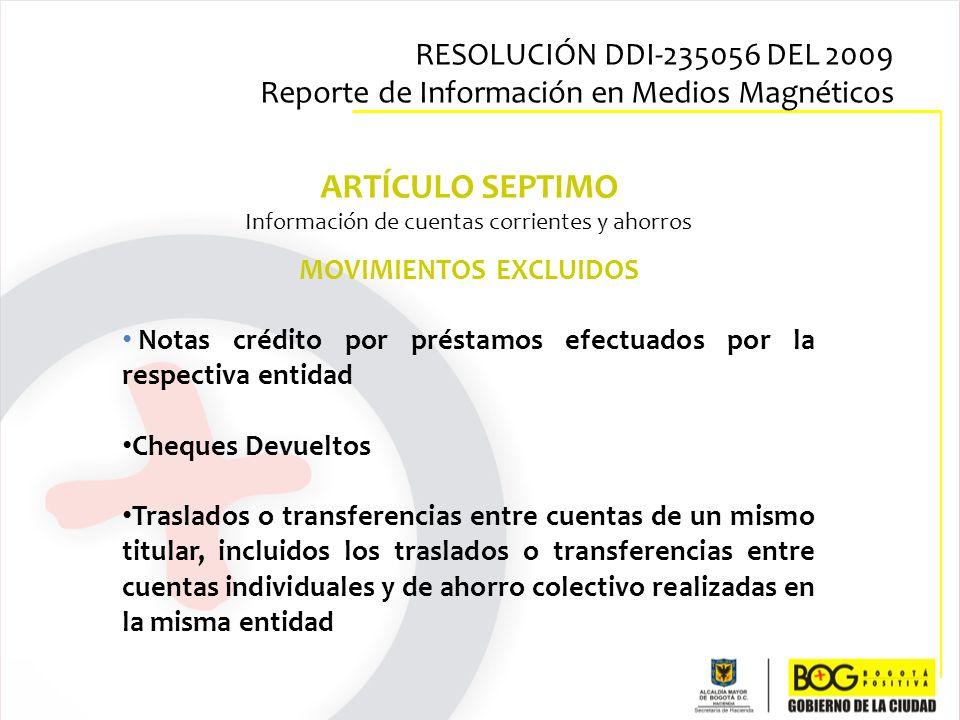 ARTÍCULO SEPTIMO Información de cuentas corrientes y ahorros MOVIMIENTOS EXCLUIDOS Notas crédito por préstamos efectuados por la respectiva entidad Ch