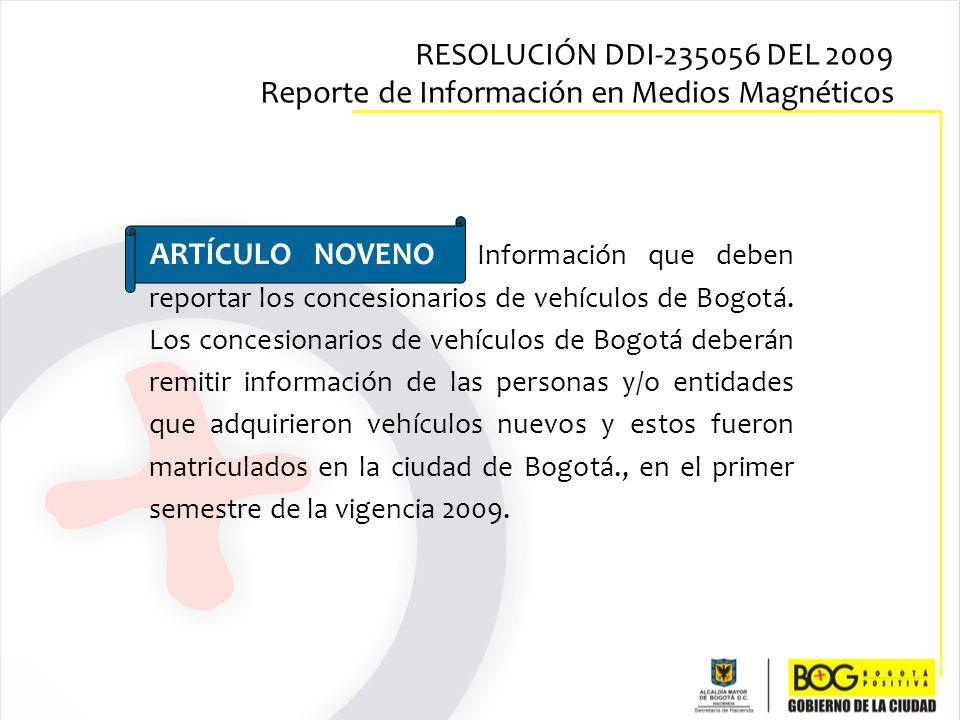 ARTÍCULO NOVENO Información que deben reportar los concesionarios de vehículos de Bogotá. Los concesionarios de vehículos de Bogotá deberán remitir in