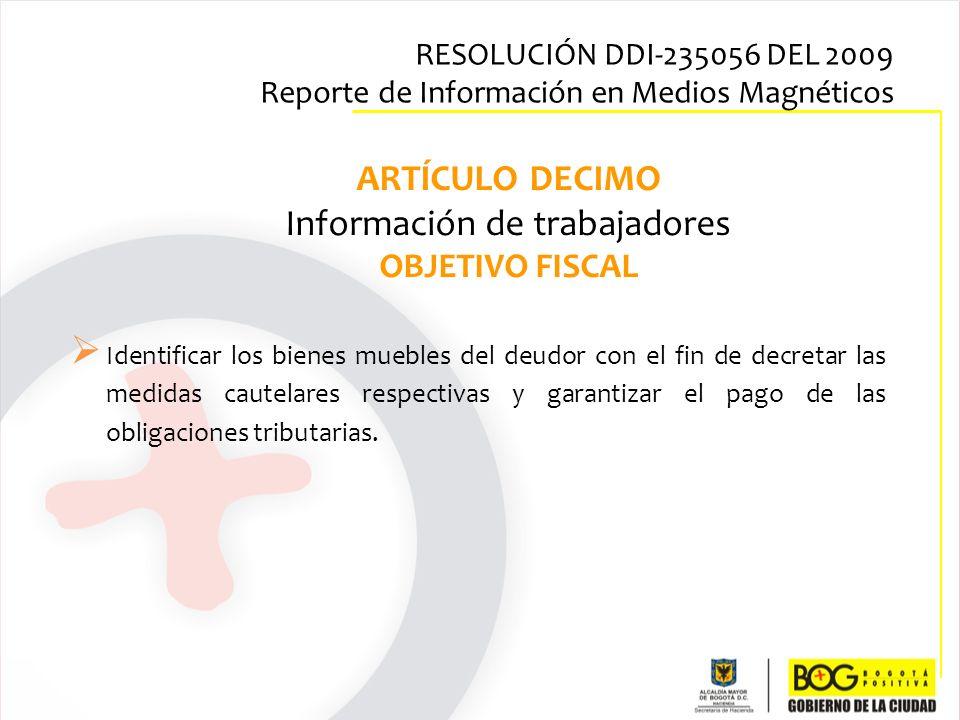 Identificar los bienes muebles del deudor con el fin de decretar las medidas cautelares respectivas y garantizar el pago de las obligaciones tributari
