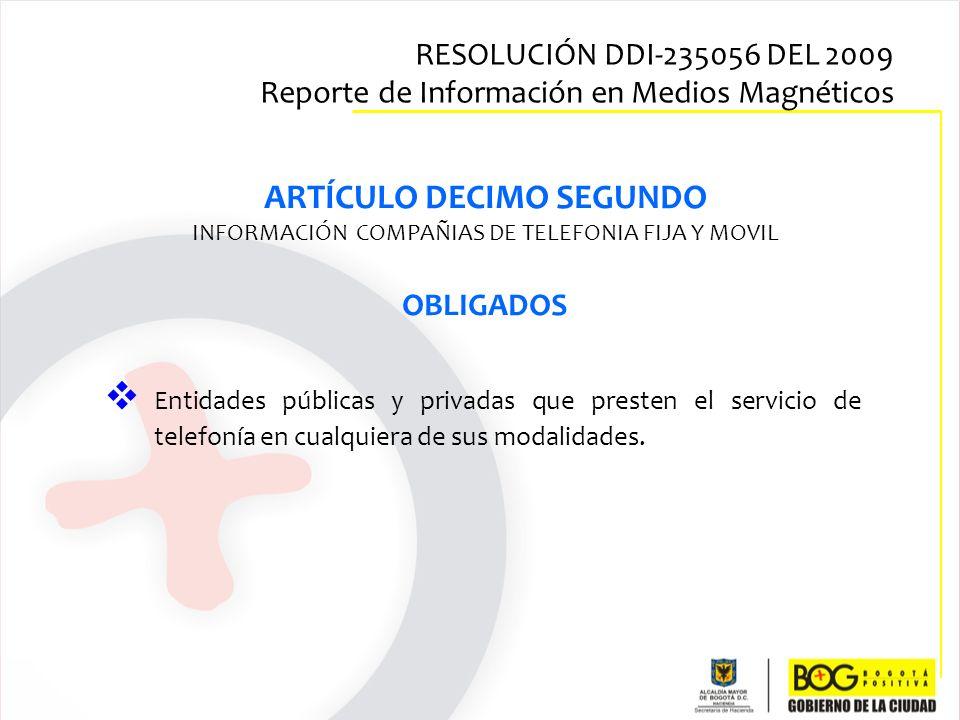 ARTÍCULO DECIMO SEGUNDO INFORMACIÓN COMPAÑIAS DE TELEFONIA FIJA Y MOVIL OBLIGADOS Entidades públicas y privadas que presten el servicio de telefonía e