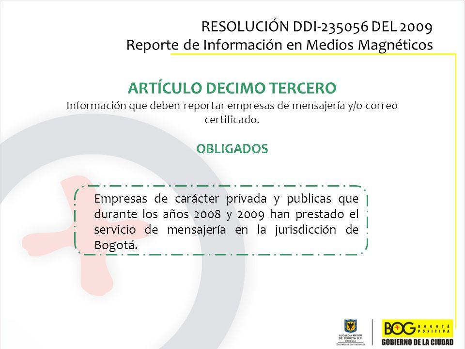ARTÍCULO DECIMO TERCERO Información que deben reportar empresas de mensajería y/o correo certificado. OBLIGADOS Empresas de carácter privada y publica