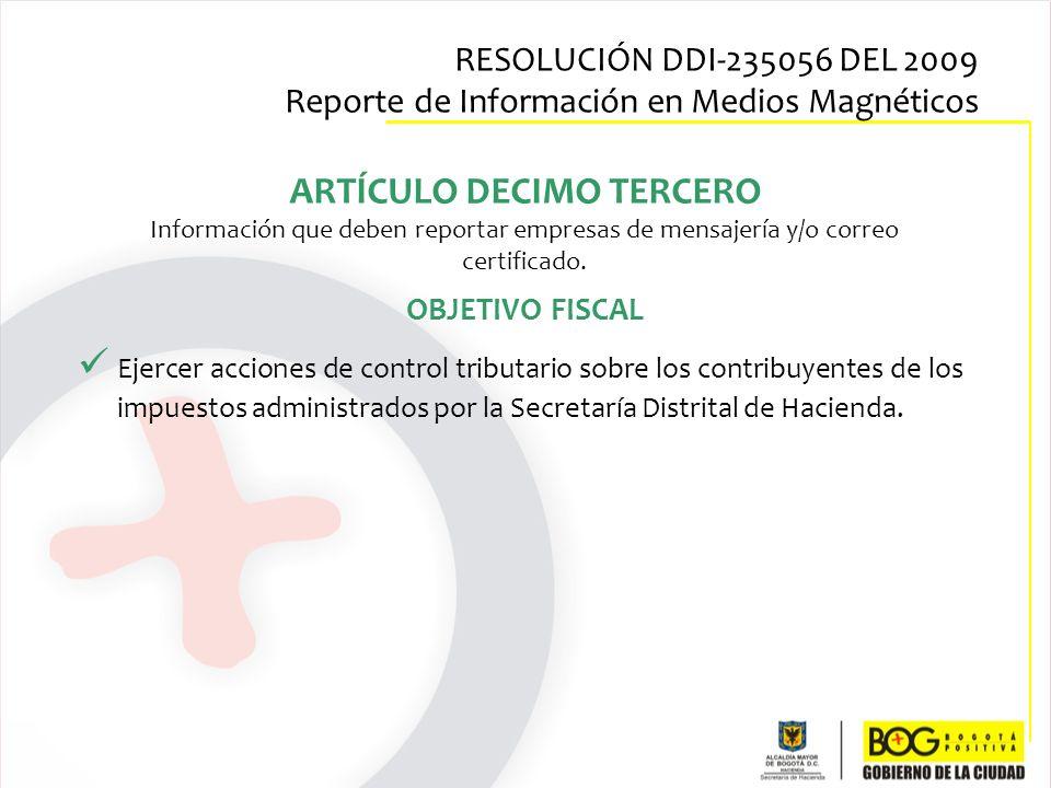 Ejercer acciones de control tributario sobre los contribuyentes de los impuestos administrados por la Secretaría Distrital de Hacienda. ARTÍCULO DECIM