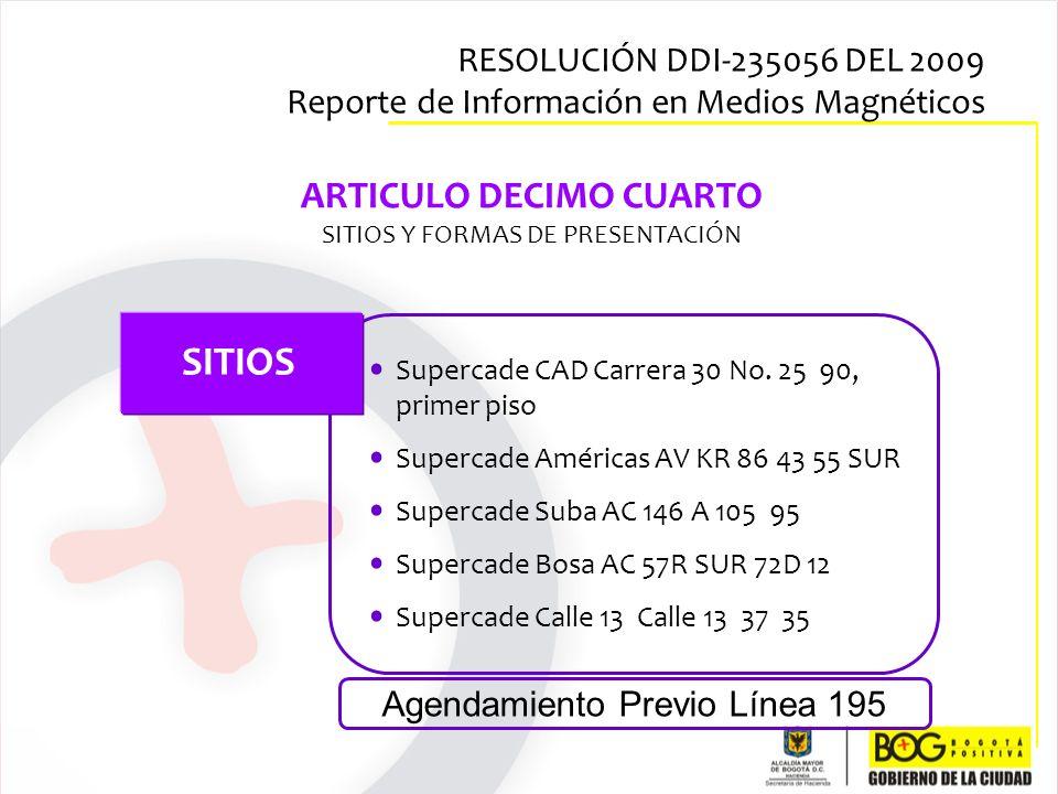 ARTICULO DECIMO CUARTO SITIOS Y FORMAS DE PRESENTACIÓN Supercade CAD Carrera 30 No. 25 90, primer piso Supercade Américas AV KR 86 43 55 SUR Supercade