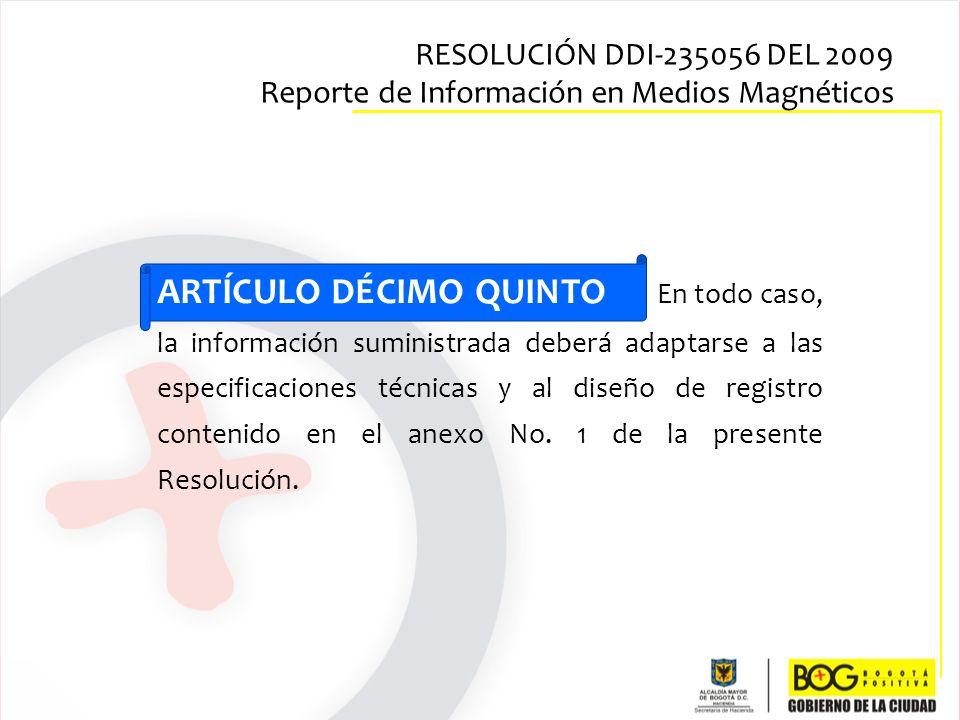 ARTÍCULO DÉCIMO QUINTO En todo caso, la información suministrada deberá adaptarse a las especificaciones técnicas y al diseño de registro contenido en