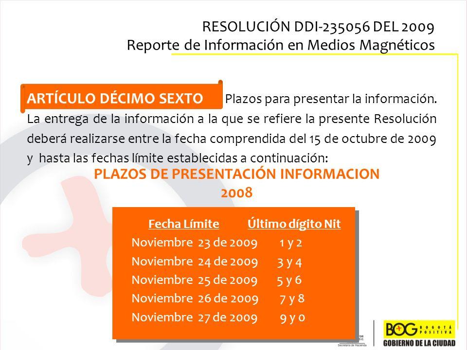 ARTÍCULO DÉCIMO SEXTO Plazos para presentar la información. La entrega de la información a la que se refiere la presente Resolución deberá realizarse