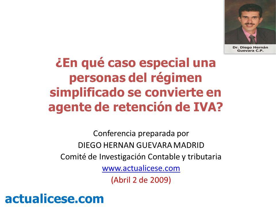 ¿En qué caso especial una personas del régimen simplificado se convierte en agente de retención de IVA? actualicese.com Conferencia preparada por DIEG