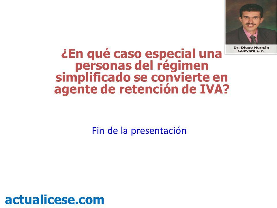¿En qué caso especial una personas del régimen simplificado se convierte en agente de retención de IVA? actualicese.com Fin de la presentación