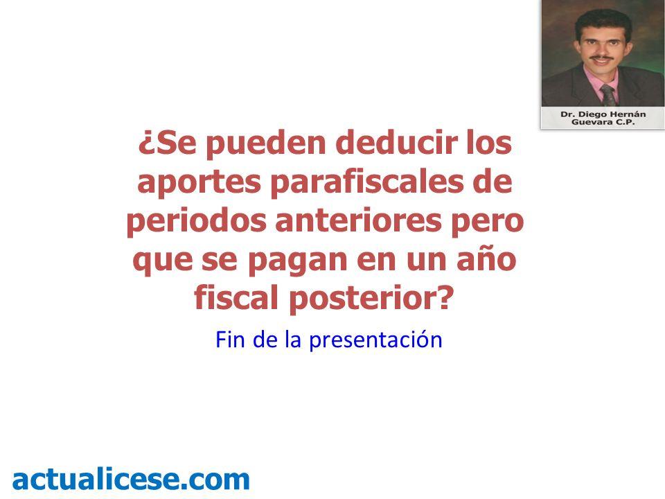 ¿Se pueden deducir los aportes parafiscales de periodos anteriores pero que se pagan en un año fiscal posterior.