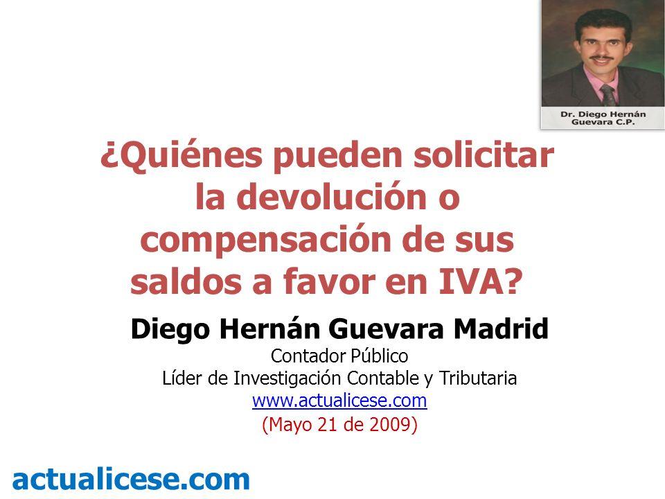 ¿Quiénes pueden solicitar la devolución o compensación de sus saldos a favor en IVA? actualicese.com Diego Hernán Guevara Madrid Contador Público Líde