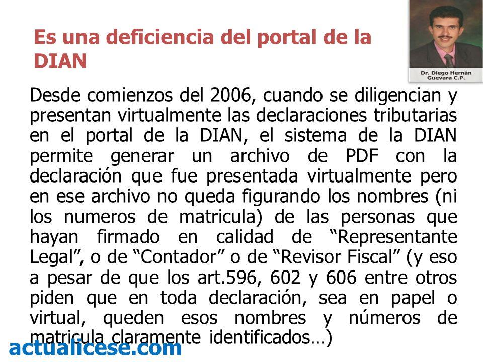 Desde comienzos del 2006, cuando se diligencian y presentan virtualmente las declaraciones tributarias en el portal de la DIAN, el sistema de la DIAN
