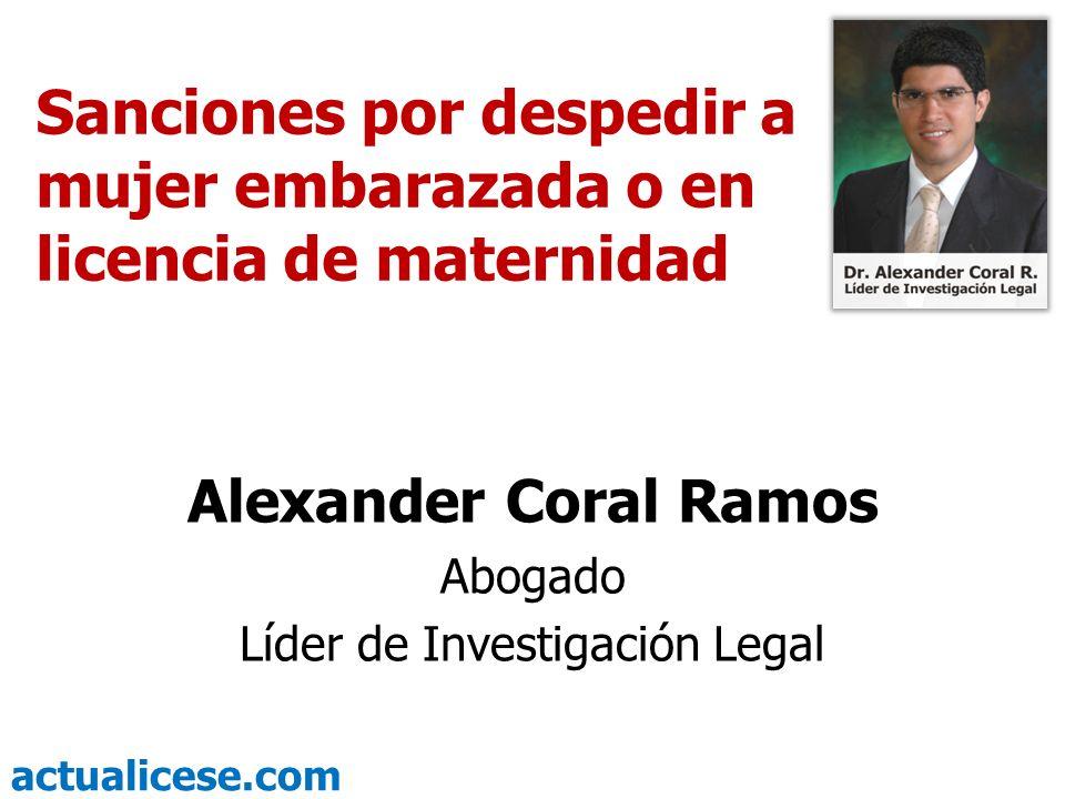 actualicese.com Sanciones por despedir a mujer embarazada o en licencia de maternidad Alexander Coral Ramos Abogado Líder de Investigación Legal