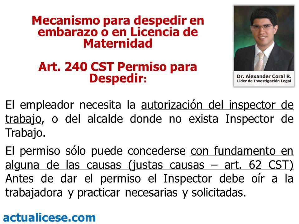 actualicese.com Mecanismo para despedir en embarazo o en Licencia de Maternidad Art. 240 CST Permiso para Despedir : El empleador necesita la autoriza