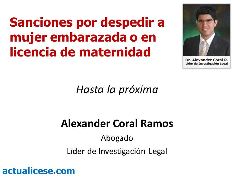 actualicese.com Sanciones por despedir a mujer embarazada o en licencia de maternidad Hasta la próxima Alexander Coral Ramos Abogado Líder de Investigación Legal