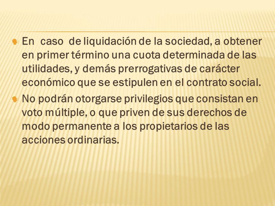 En caso de liquidación de la sociedad, a obtener en primer término una cuota determinada de las utilidades, y demás prerrogativas de carácter económic