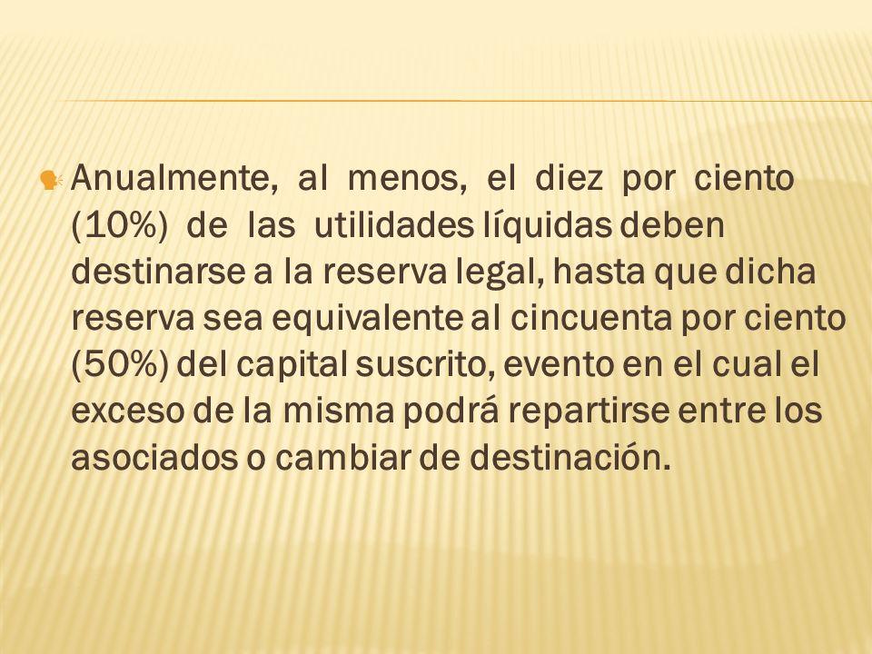 Anualmente, al menos, el diez por ciento (10%) de las utilidades líquidas deben destinarse a la reserva legal, hasta que dicha reserva sea equivalente